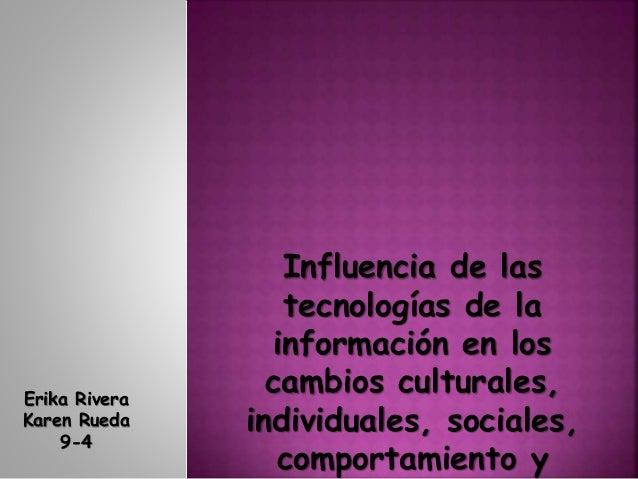 Influencia de las tecnologías de la información en los cambios culturales, individuales, sociales, comportamiento y Erika ...