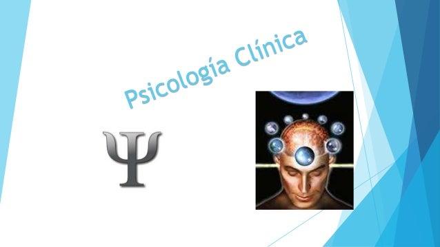 A cerca de la Psicología Clínica  La psicología clínica es una rama de la ciencia psicológica que se encarga de la invest...