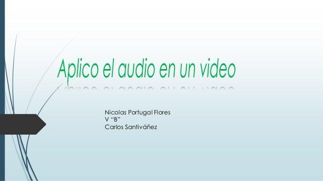 "Nicolas Portugal Flores V ""B"" Carlos Santiváñez"