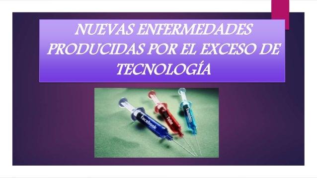 NUEVAS ENFERMEDADES PRODUCIDAS POR EL EXCESO DE TECNOLOGÍA