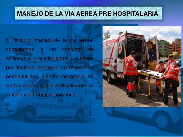 """MANEJO DE LA VIA AEREA PRE HOSPITALARIA El término """"manejo de la vía aérea"""" corresponde a un conjunto de acciones y proced..."""