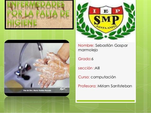 Nombre: Sebastián Gaspar marmolejo Grado:6 sección :Alll Curso: computación Profesora: Miriam Santisteban