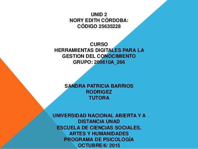 UNID 2 NORY EDITH CÓRDOBA: CÓDIGO 25635228 CURSO HERRAMIENTAS DIGITALES PARA LA GESTION DEL CONOCIMIENTO GRUPO: 200610A_26...