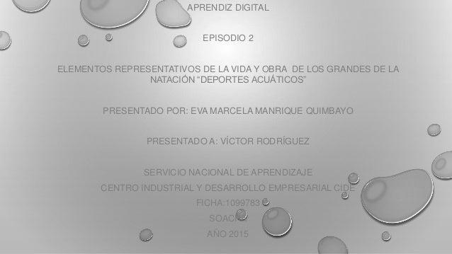 """APRENDIZ DIGITAL EPISODIO 2 ELEMENTOS REPRESENTATIVOS DE LA VIDA Y OBRA DE LOS GRANDES DE LA NATACIÓN """"DEPORTES ACUÁTICOS""""..."""