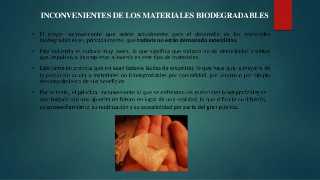 INCONVENIENTES DE LOS MATERIALES BIODEGRADABLES • El mayor inconveniente que existe actualmente para el desarrollo de los ...