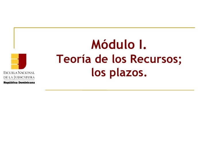 Módulo I. Teoría de los Recursos; los plazos.