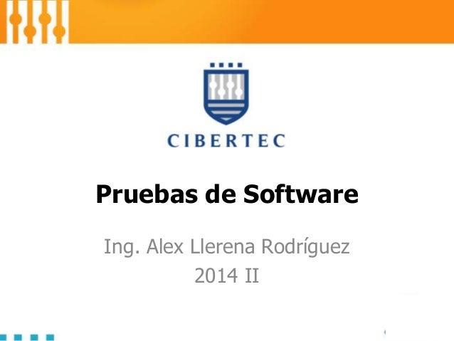 Pruebas de Software Ing. Alex Llerena Rodríguez 2014 II