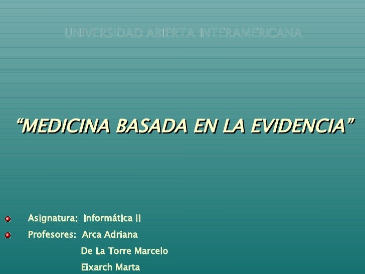 "<ul><li>UNIVERSIDAD ABIERTA INTERAMERICANA </li></ul><ul><li>"" MEDICINA BASADA EN LA EVIDENCIA"" </li></ul><ul><li>Asignatu..."