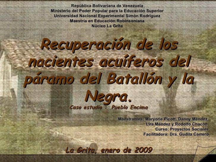 Recuperación de los nacientes acuíferos del páramo del Batallón y la Negra. Caso estudio :  Pueblo Encima Maestrantes: Mar...