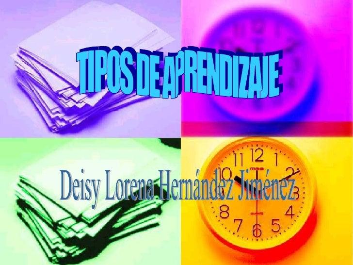TIPOS DE APRENDIZAJE Deisy Lorena Hernández Jiménez