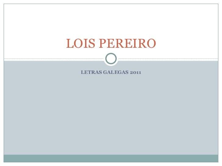 LETRAS GALEGAS 2011 LOIS PEREIRO