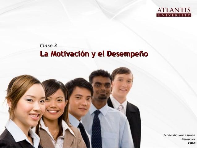 La Motivación y el DesempeñoLa Motivación y el Desempeño Clase 3 Leadership and Human Resources 2.0102.010