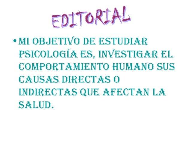 •Mi objetivo de estudiar psicología es, investigar el coMportaMiento huMano sus causas directas o indirectas que afectan l...