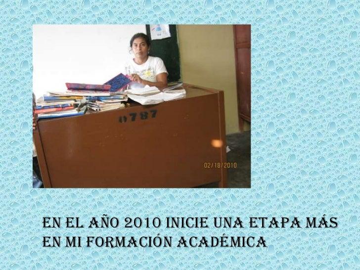 En el año 2010 inicie una etapa más  en mi formación Académica <br />