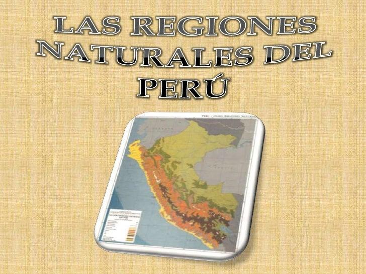 LAS REGIONES<br />NATURALES DEL PERÚ<br />