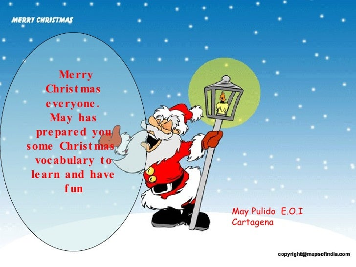 Merry Christmas everyone. May has prepared you some Christmas  vocabulary to learn and have fun May Pulido  E.O.I Cartagena