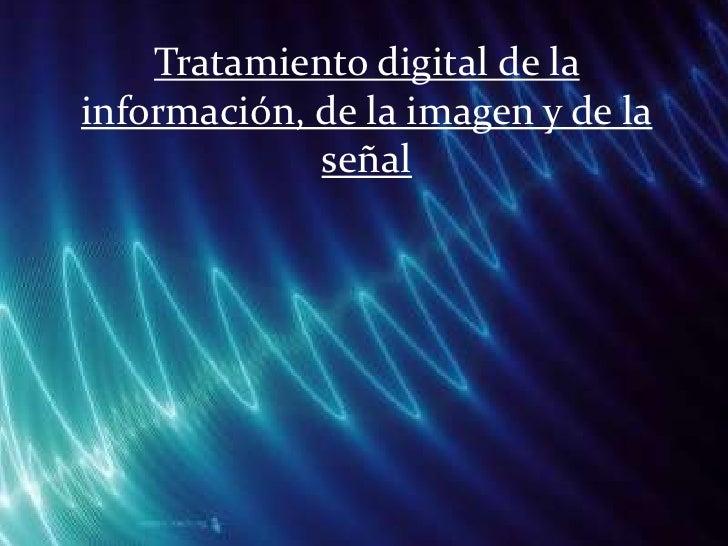Tratamiento digital de la información, de la imagen y de la señal<br />