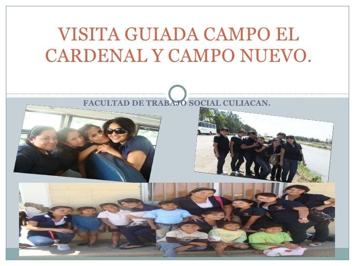 FACULTAD DE TRABAJO SOCIAL CULIACAN. VISITA GUIADA CAMPO EL CARDENAL Y CAMPO NUEVO.