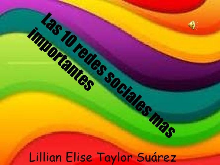 Lillian Elise Taylor Suárez  Las 10 redes sociales mas importantes