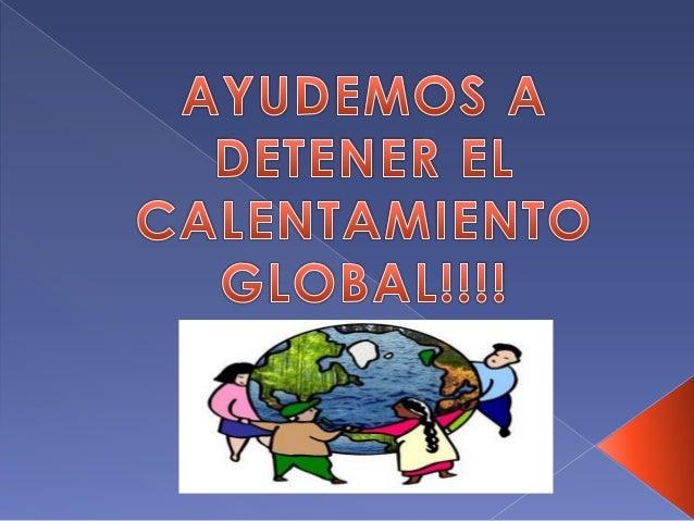 El calentamiento global es un términoutilizado para referirse al fenómeno delaumento de la temperatura mediaglobal, de la ...