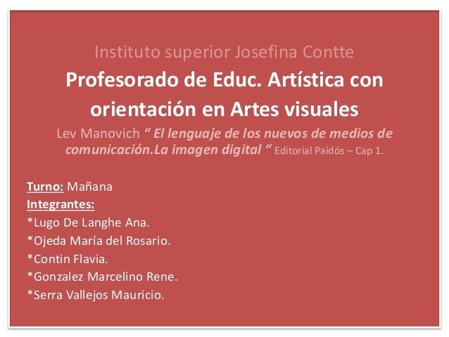 """Instituto superior Josefina Contte Profesorado de Educ. Artística con orientación en Artes visuales Lev Manovich """" El leng..."""