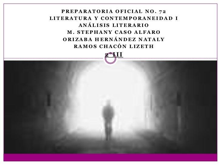 PREPARATORIA OFICIAL NO. 72LITERATURA Y CONTEMPORANEIDAD I        ANÁLISIS LITERARIO     M. STEPHANY CASO ALFARO    ORIZAB...