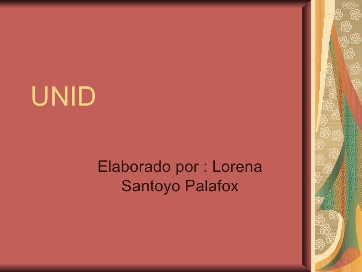 UNID Elaborado por : Lorena Santoyo Palafox