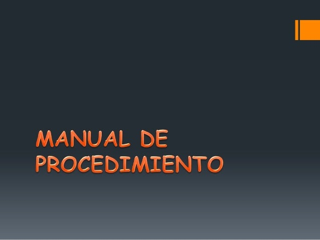 MANUAL DE PROCEDIMIENTOS  Es una plan o método de trabajo, que apoya el desarrollo de cada área especificada en una empres...