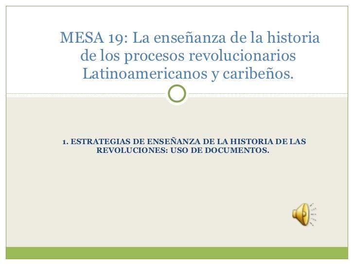 1. ESTRATEGIAS DE ENSEÑANZA DE LA HISTORIA DE LAS REVOLUCIONES: USO DE DOCUMENTOS.  MESA 19: La enseñanza de la historia d...