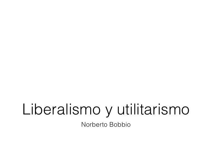 Liberalismo y utilitarismo         Norberto Bobbio