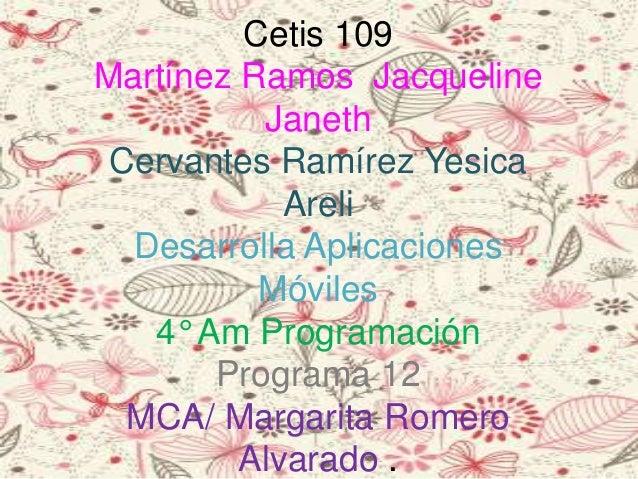 Cetis 109 Martínez Ramos Jacqueline Janeth Cervantes Ramírez Yesica Areli Desarrolla Aplicaciones Móviles 4° Am Programaci...