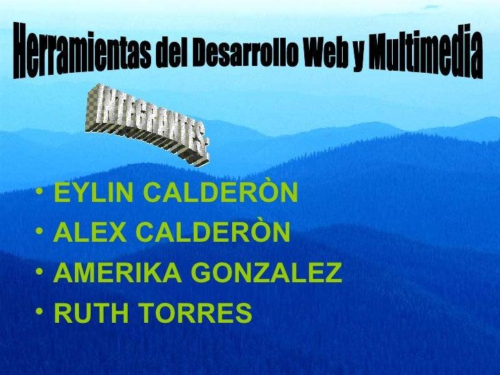 <ul><li>EYLIN CALDERÒN  </li></ul><ul><li>ALEX CALDERÒN </li></ul><ul><li>AMERIKA GONZALEZ </li></ul><ul><li>RUTH TORRES <...