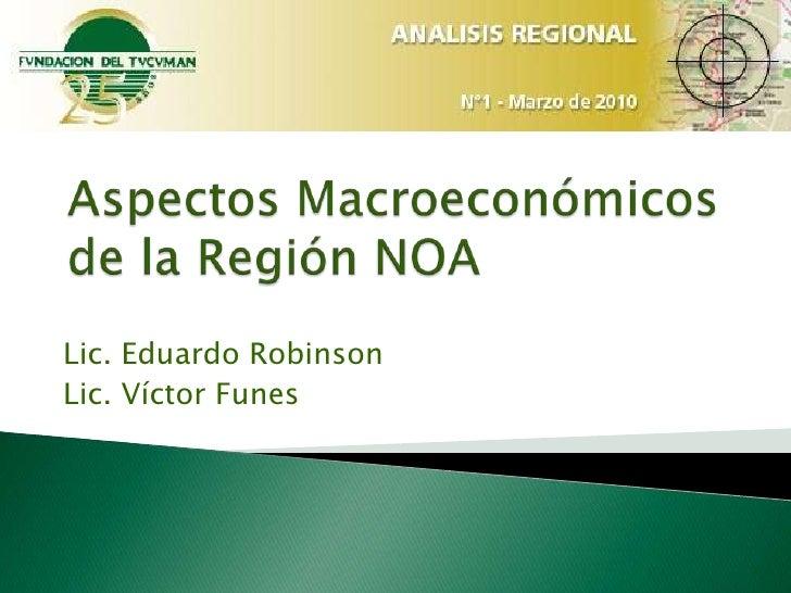 Aspectos Macroeconómicos de la Región NOA<br />Lic. Eduardo Robinson<br />Lic. Víctor Funes<br />