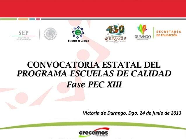 CONVOCATORIA ESTATAL DELCONVOCATORIA ESTATAL DEL PROGRAMAPROGRAMA ESCUELAS DE CALIDADESCUELAS DE CALIDAD Fase PEC XIIIFase...