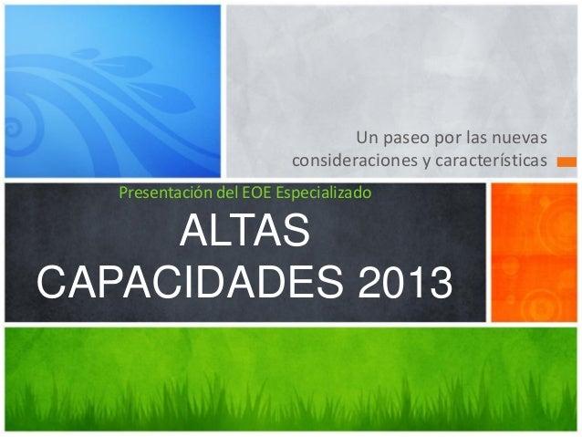 Un paseo por las nuevas consideraciones y características Presentación del EOE Especializado  ALTAS CAPACIDADES 2013