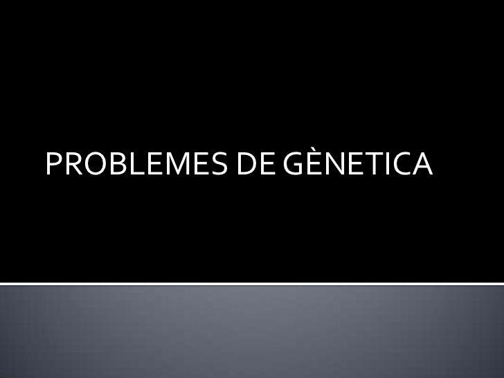 PROBLEMES DE GÈNETICA