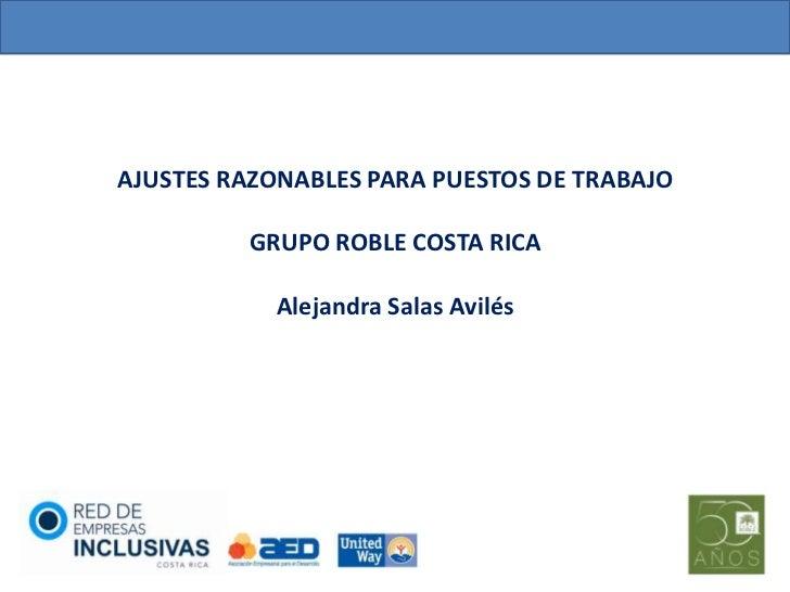 AJUSTES RAZONABLES PARA PUESTOS DE TRABAJO         GRUPO ROBLE COSTA RICA            Alejandra Salas Avilés