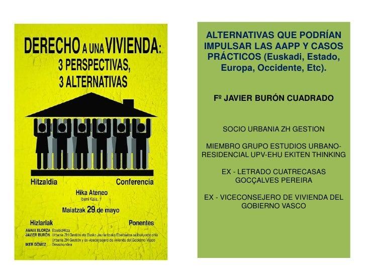 ALTERNATIVAS QUE PODRÍANIMPULSAR LAS AAPP Y CASOS PRÁCTICOS (Euskadi, Estado,    Europa, Occidente, Etc).  Fº JAVIER BURÓN...