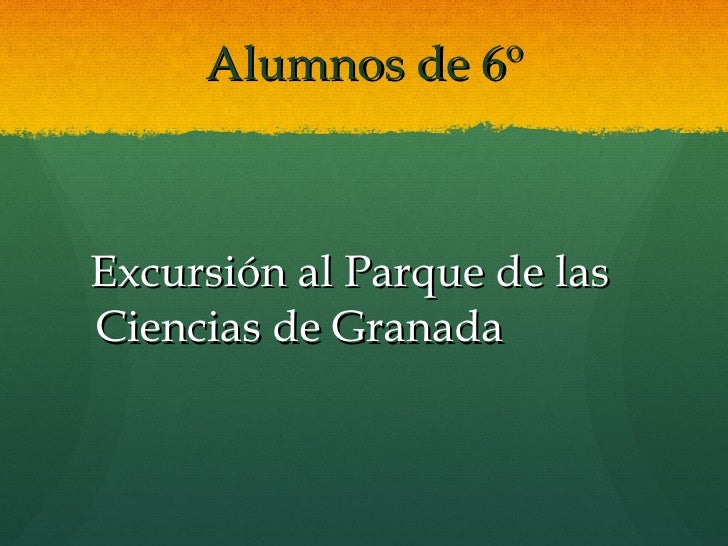 Alumnos de 6º <ul><li>Excursión al Parque de las Ciencias de Granada </li></ul>