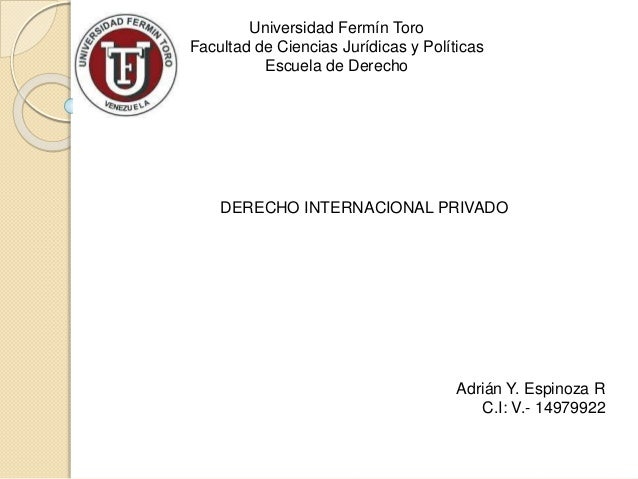 Universidad Fermín Toro Facultad de Ciencias Jurídicas y Políticas Escuela de Derecho DERECHO INTERNACIONAL PRIVADO Adrián...