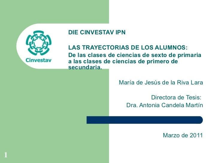 DIE CINVESTAV IPN LAS TRAYECTORIAS DE LOS ALUMNOS:  De las clases de ciencias de sexto de primaria a las clases de ciencia...