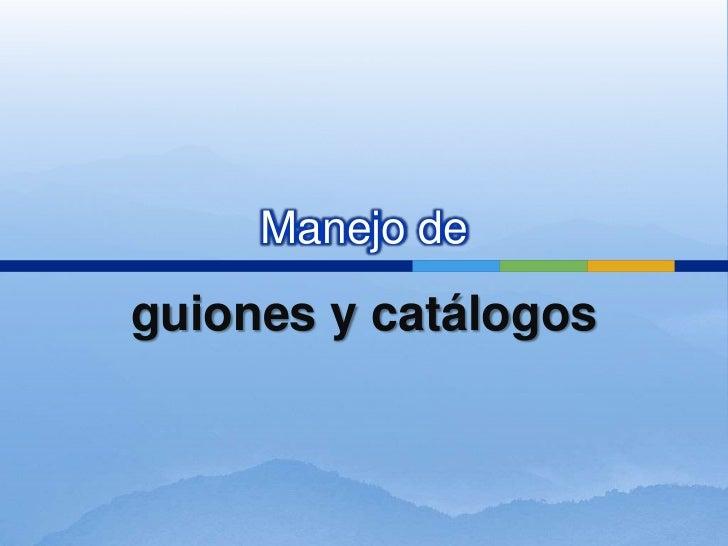 manejo de guiones y catalogos