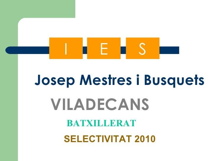 Josep Mestres i Busquets VILADECANS SELECTIVITAT 2010 BATXILLERAT E S I