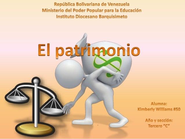 Jesús Alirio Silva (2010) William Pyle (2011) Davidson (2012) Kimberly Williams (2014) El patrimonio es el conjunto de bie...