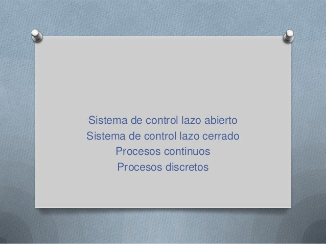 Sistema de control lazo abiertoSistema de control lazo cerrado      Procesos continuos      Procesos discretos