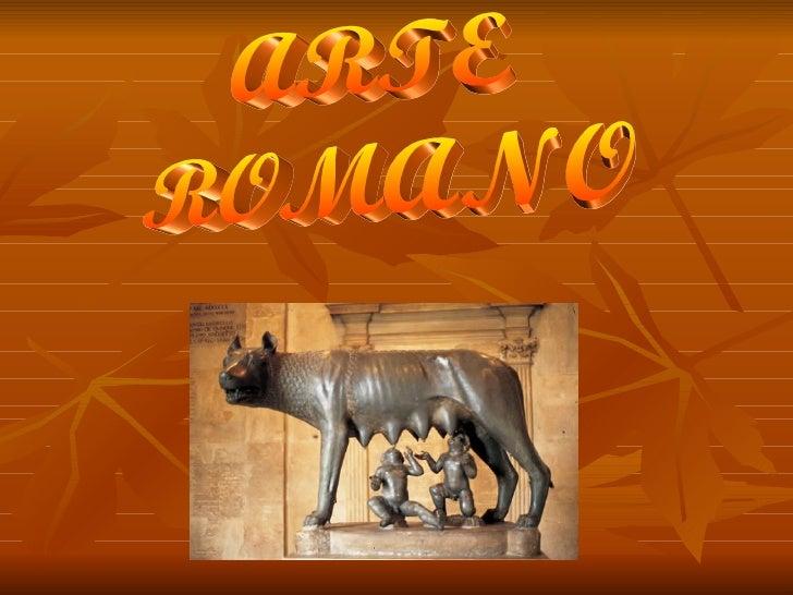 ARTE ROMANO Con un claro precedente en el arte etrusco, el arte romano recibió una gran                        influencia ...