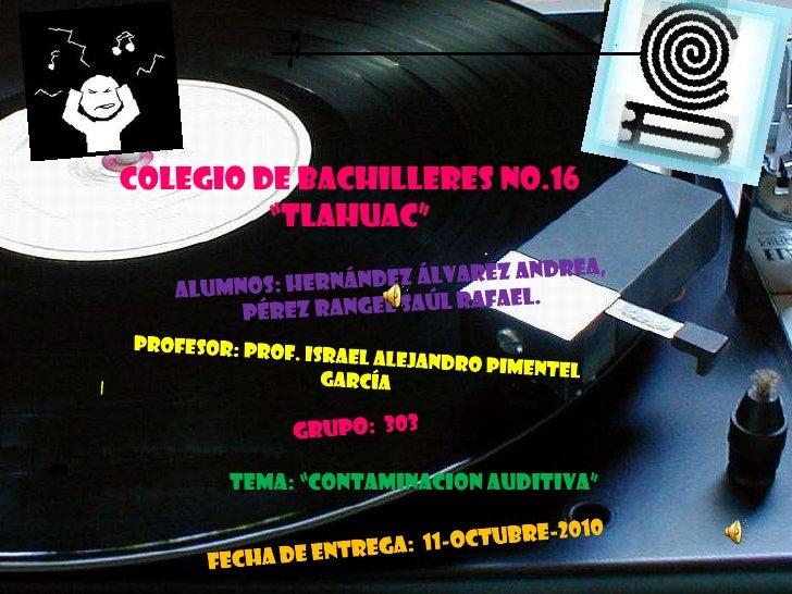 "Colegio de bachilleres no.16<br />""Tlahuac""<br />Alumnos: Hernández Álvarez Andrea, <br />Pérez Rangel Saúl Rafael.<br />P..."