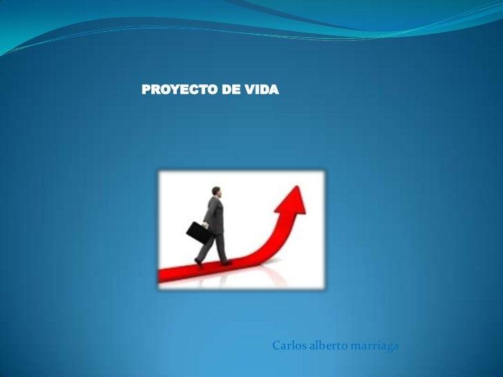 PROYECTO DE VIDA               Carlos alberto marriaga