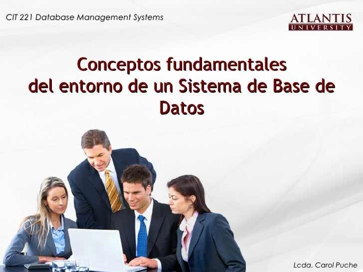 Conceptos fundamentales del entorno de un Sistema de Base de Datos CIT 221 Database Management Systems Lcda. Carol Puche
