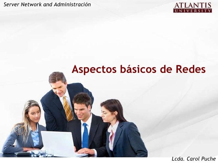 Aspectos básicos de Redes Server Network and Administración Lcda. Carol Puche